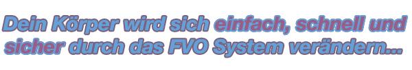 Dein K�rper wird sich einfach, schnell und sicher durch das FVO System ver�ndern...